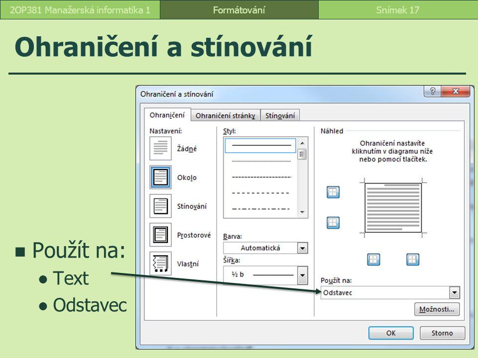 Ohraničení a stínování Použít na: Text Odstavec FormátováníSnímek 172OP381 Manažerská informatika 1
