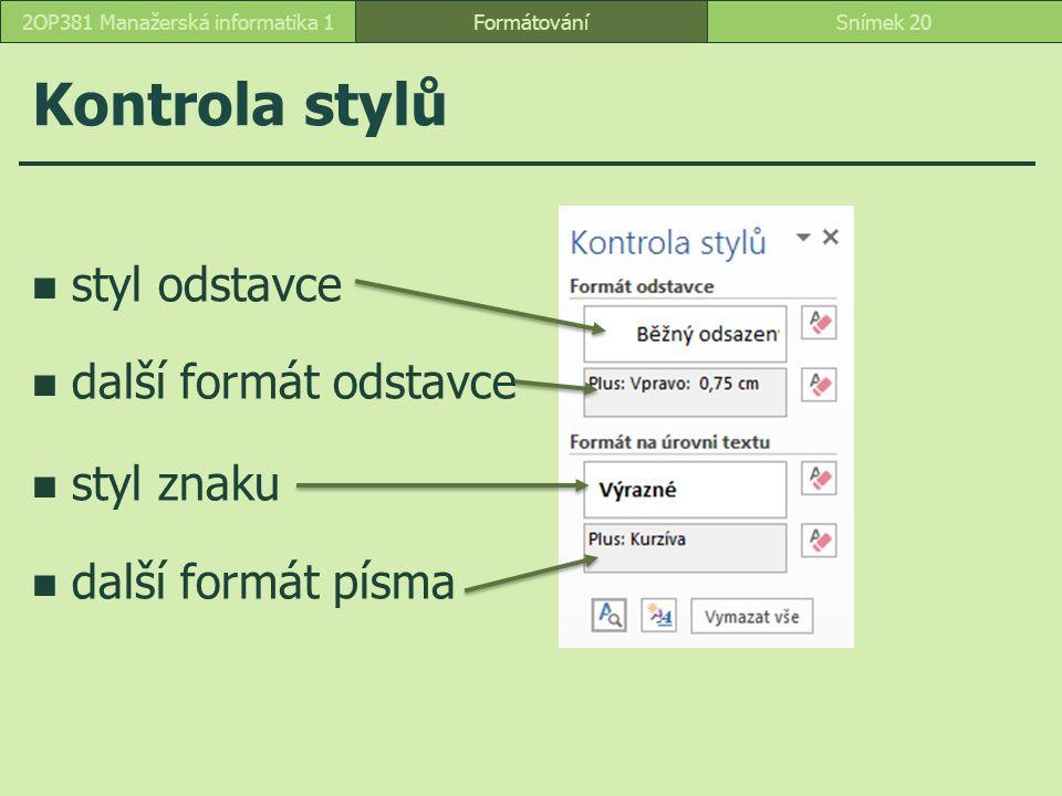Kontrola stylů FormátováníSnímek 202OP381 Manažerská informatika 1 styl odstavce další formát odstavce styl znaku další formát písma