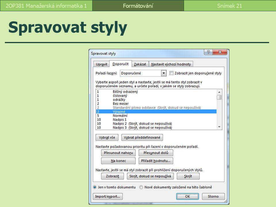 Spravovat styly FormátováníSnímek 212OP381 Manažerská informatika 1