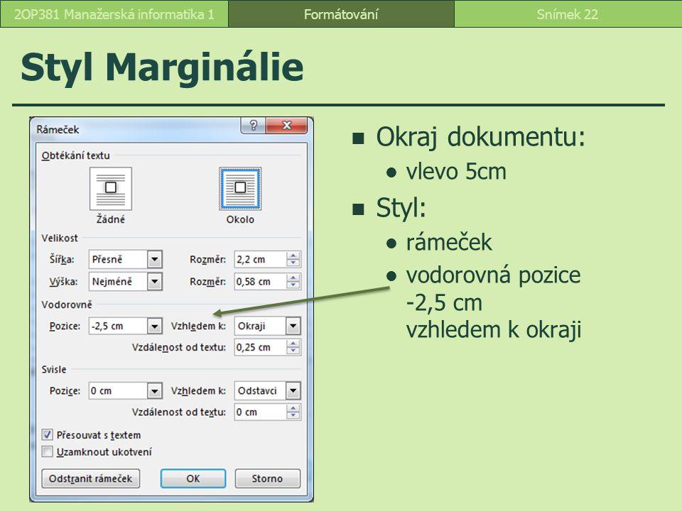 Styl Marginálie Okraj dokumentu: vlevo 5cm Styl: rámeček vodorovná pozice -2,5 cm vzhledem k okraji FormátováníSnímek 222OP381 Manažerská informatika 1