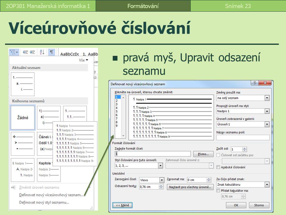 Víceúrovňové číslování FormátováníSnímek 232OP381 Manažerská informatika 1 pravá myš, Upravit odsazení seznamu