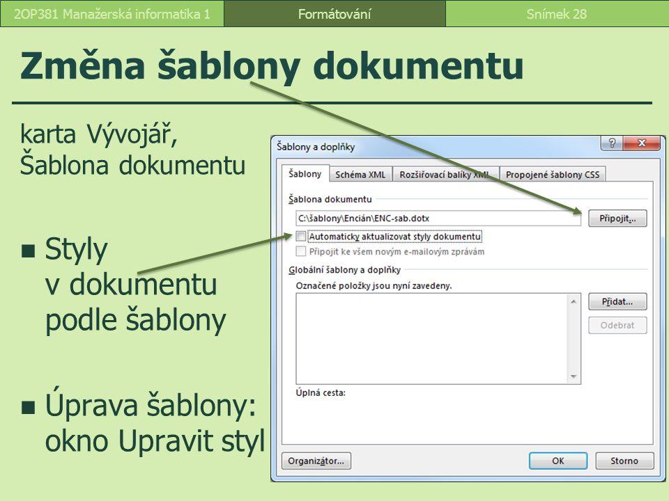 Změna šablony dokumentu FormátováníSnímek 282OP381 Manažerská informatika 1 karta Vývojář, Šablona dokumentu Styly v dokumentu podle šablony Úprava šablony: okno Upravit styl