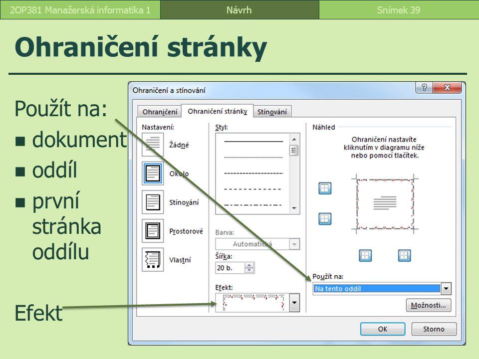Ohraničení stránky NávrhSnímek 392OP381 Manažerská informatika 1 Použít na: dokument oddíl první stránka oddílu Efekt