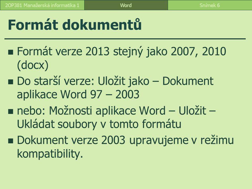 Formát dokumentů Formát verze 2013 stejný jako 2007, 2010 (docx) Do starší verze: Uložit jako – Dokument aplikace Word 97 – 2003 nebo: Možnosti aplikace Word – Uložit – Ukládat soubory v tomto formátu Dokument verze 2003 upravujeme v režimu kompatibility.