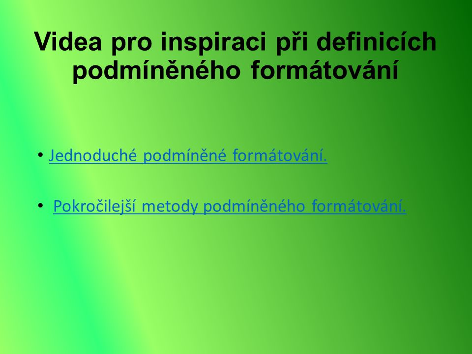 Videa pro inspiraci při definicích podmíněného formátování Jednoduché podmíněné formátování.