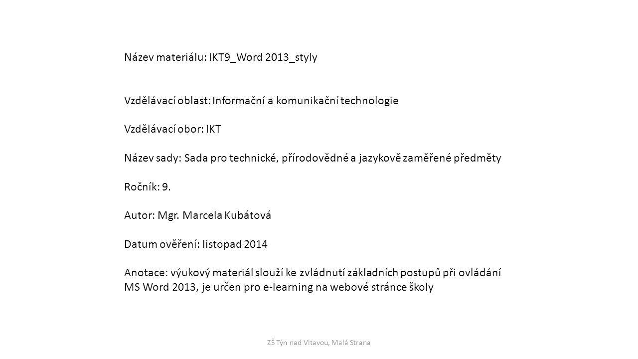 ZŠ Týn nad Vltavou, Malá Strana Název materiálu: IKT9_Word 2013_styly Vzdělávací oblast: Informační a komunikační technologie Vzdělávací obor: IKT Náz