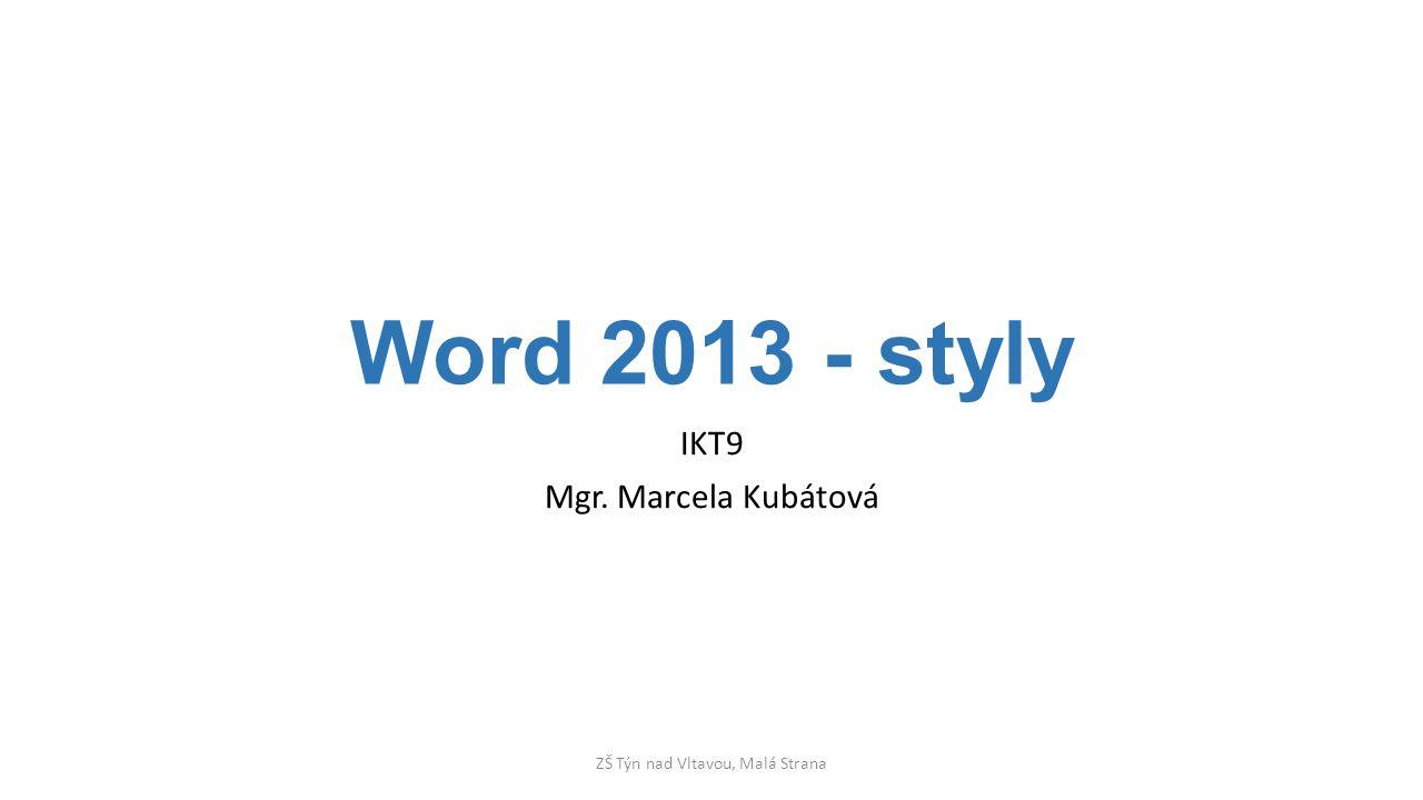 Word 2013 - styly IKT9 Mgr. Marcela Kubátová ZŠ Týn nad Vltavou, Malá Strana