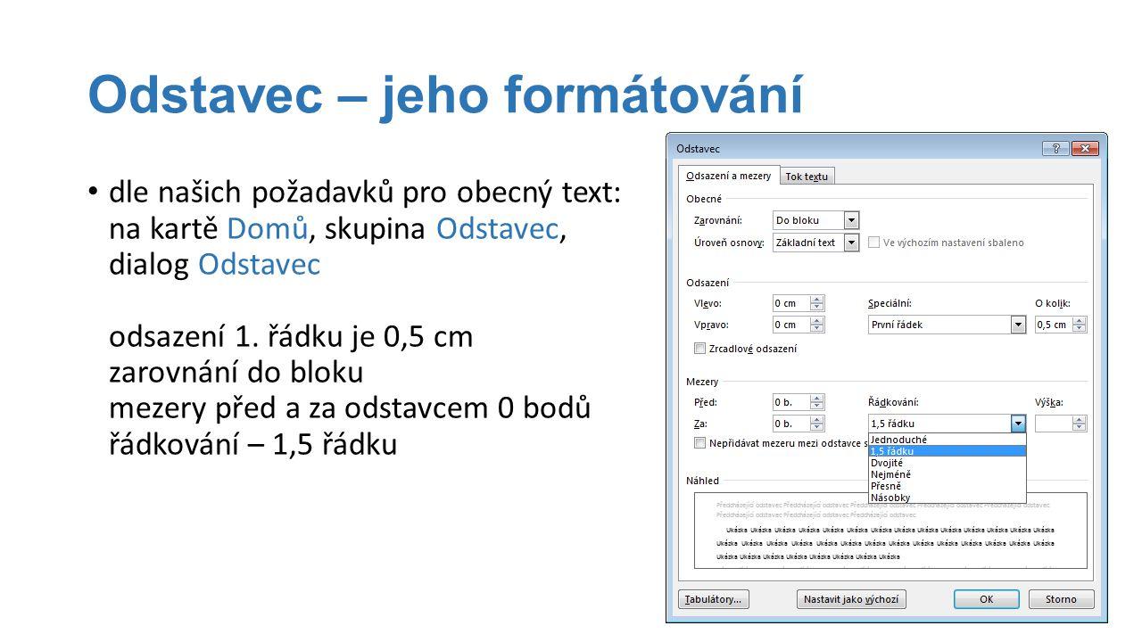 Odstavec – jeho formátování dle našich požadavků pro obecný text: na kartě Domů, skupina Odstavec, dialog Odstavec odsazení 1. řádku je 0,5 cm zarovná