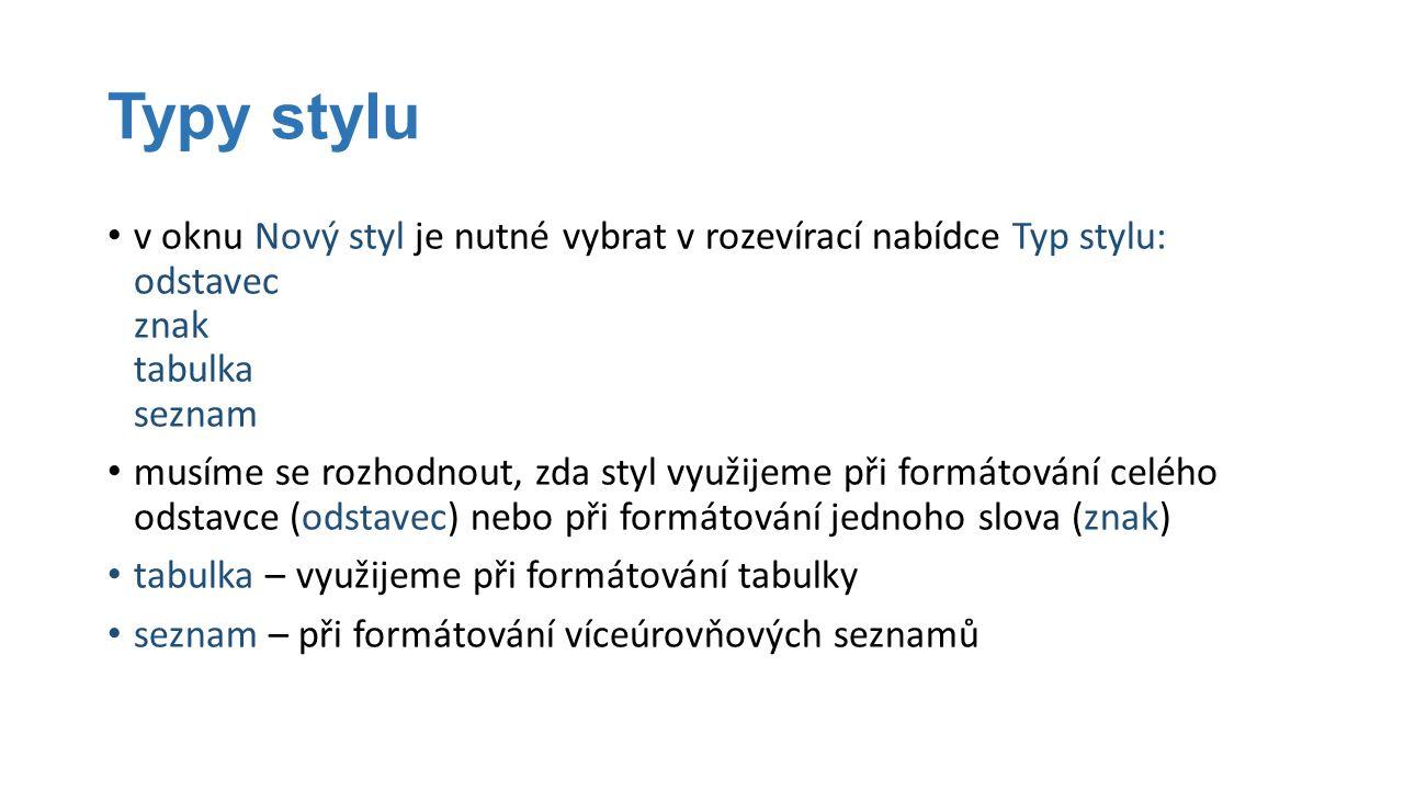 Typy stylu v oknu Nový styl je nutné vybrat v rozevírací nabídce Typ stylu: odstavec znak tabulka seznam musíme se rozhodnout, zda styl využijeme při