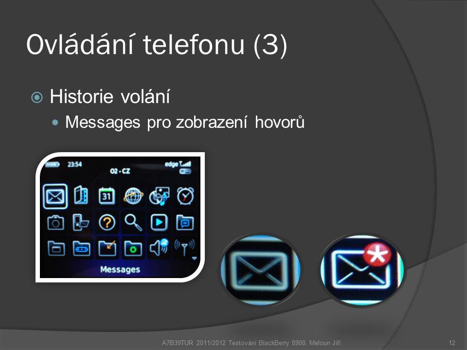 Ovládání telefonu (3)  Historie volání Messages pro zobrazení hovorů A7B39TUR 2011/2012 Testování BlackBerry 8900, Meloun Jiří12