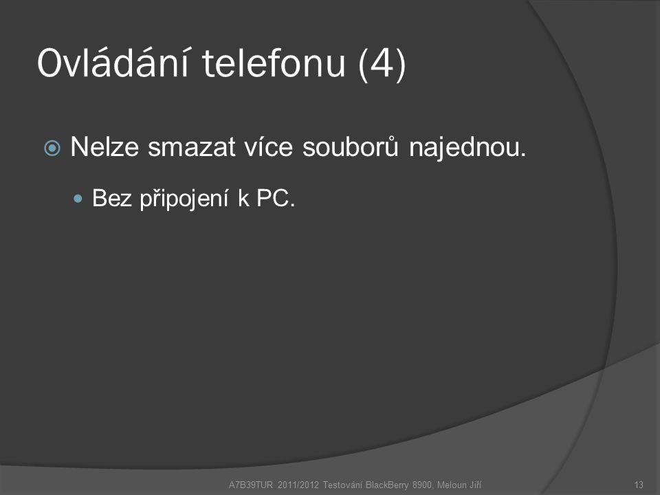 Ovládání telefonu (4)  Nelze smazat více souborů najednou. Bez připojení k PC. A7B39TUR 2011/2012 Testování BlackBerry 8900, Meloun Jiří13