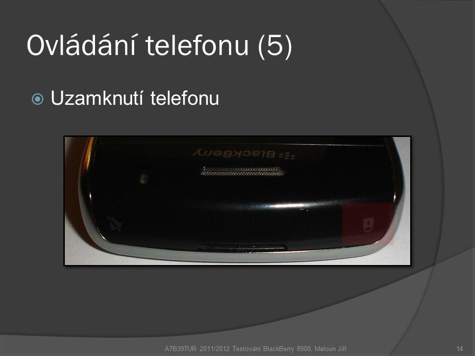 Ovládání telefonu (5)  Uzamknutí telefonu A7B39TUR 2011/2012 Testování BlackBerry 8900, Meloun Jiří14