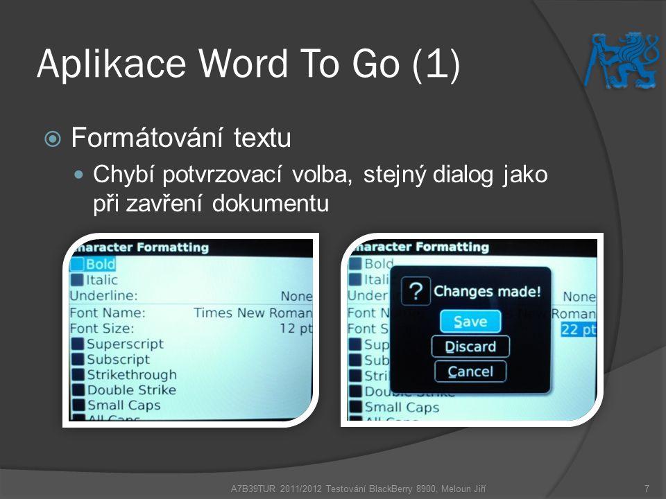 Aplikace Word To Go (1)  Formátování textu Chybí potvrzovací volba, stejný dialog jako při zavření dokumentu A7B39TUR 2011/2012 Testování BlackBerry