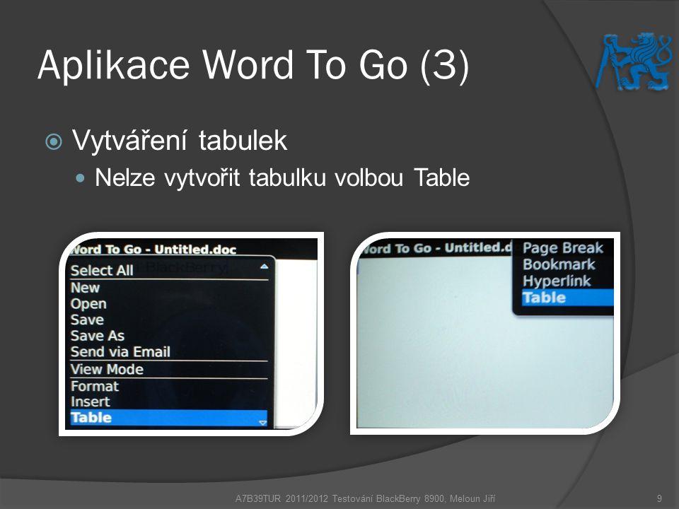 Aplikace Word To Go (3)  Vytváření tabulek Nelze vytvořit tabulku volbou Table A7B39TUR 2011/2012 Testování BlackBerry 8900, Meloun Jiří9