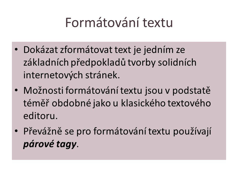 Formátování textu Dokázat zformátovat text je jedním ze základních předpokladů tvorby solidních internetových stránek.