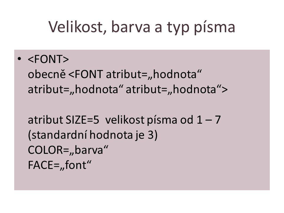 """Velikost, barva a typ písma obecně atribut SIZE=5 velikost písma od 1 – 7 (standardní hodnota je 3) COLOR=""""barva FACE=""""font"""