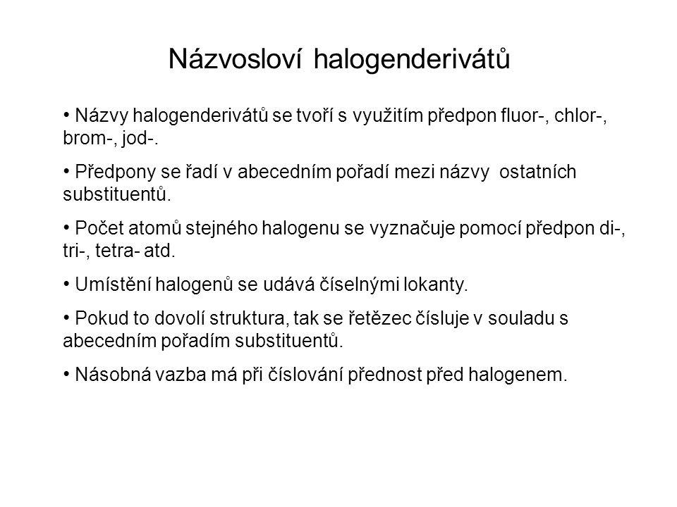 Názvosloví halogenderivátů Názvy halogenderivátů se tvoří s využitím předpon fluor-, chlor-, brom-, jod-.