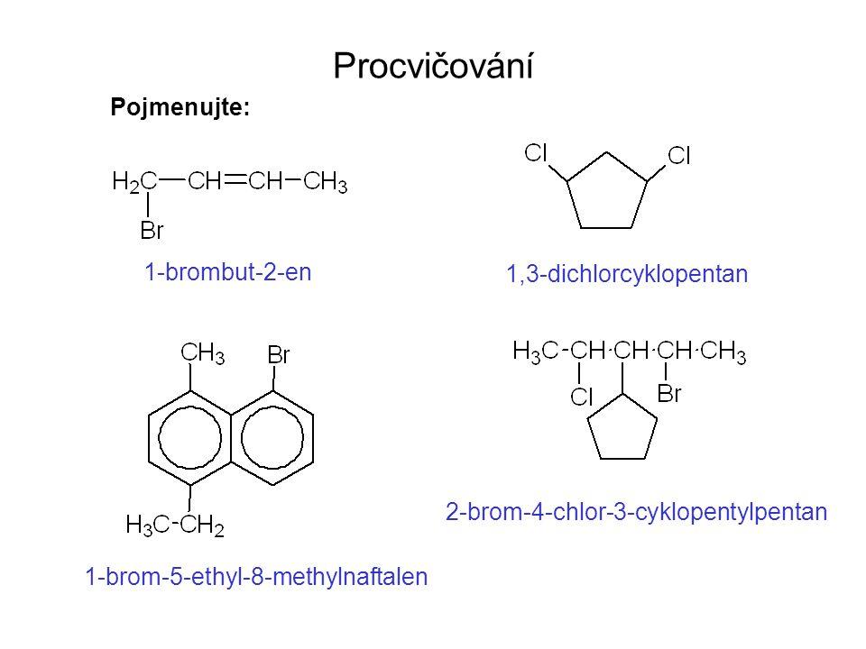 Procvičování Pojmenujte: 1-brombut-2-en 1,3-dichlorcyklopentan 1-brom-5-ethyl-8-methylnaftalen 2-brom-4-chlor-3-cyklopentylpentan