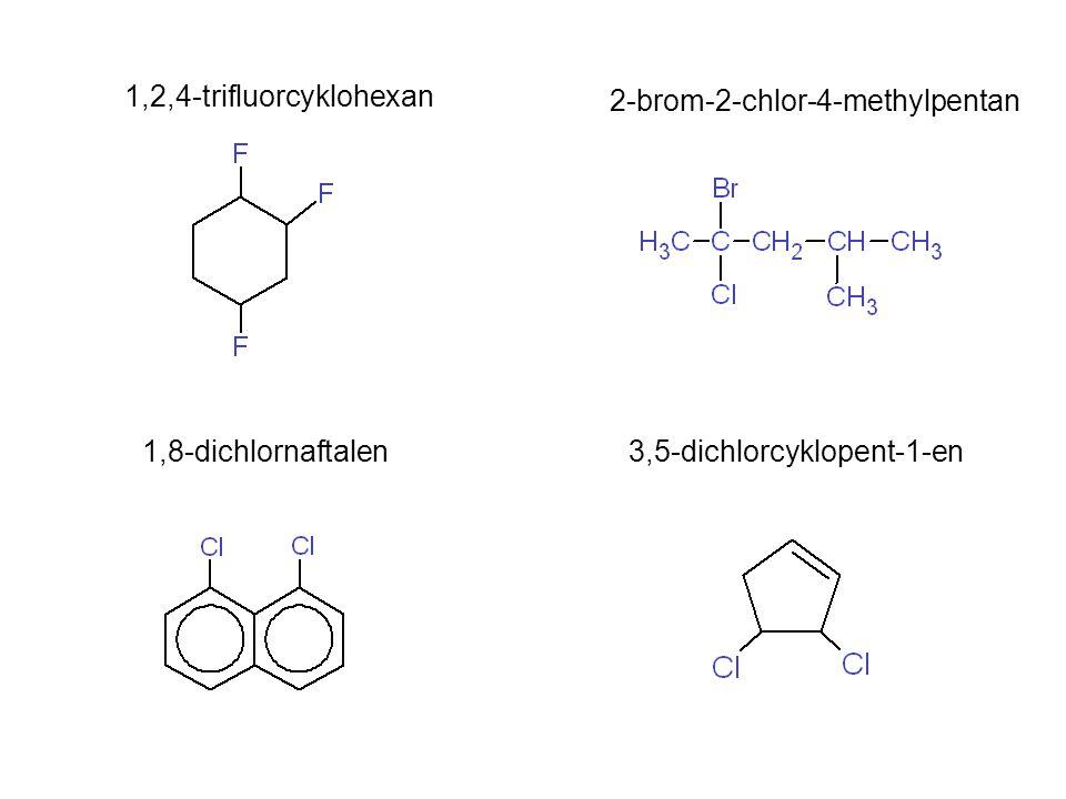1,2,4-trifluorcyklohexan 2-brom-2-chlor-4-methylpentan 1,8-dichlornaftalen 3,5-dichlorcyklopent-1-en