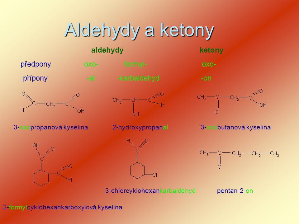 Aldehydy a ketony aldehydyketony předpony přípony oxo-formyl- -al-karbaldehyd oxo- -on 3-oxopropanová kyselina2-hydroxypropanal pentan-2-on 2-formylcy