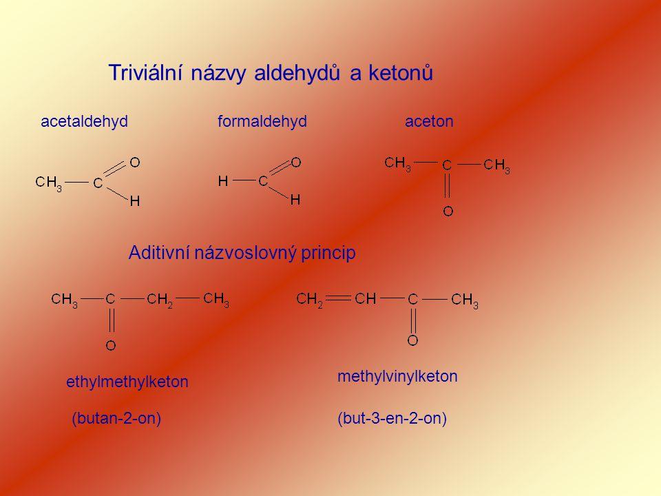 Triviální názvy aldehydů a ketonů acetaldehydformaldehydaceton Aditivní názvoslovný princip ethylmethylketon methylvinylketon (butan-2-on)(but-3-en-2-
