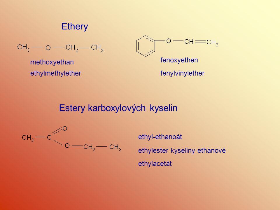 Ethery methoxyethan ethylmethylether fenoxyethen fenylvinylether Estery karboxylových kyselin ethyl-ethanoát ethylester kyseliny ethanové ethylacetát