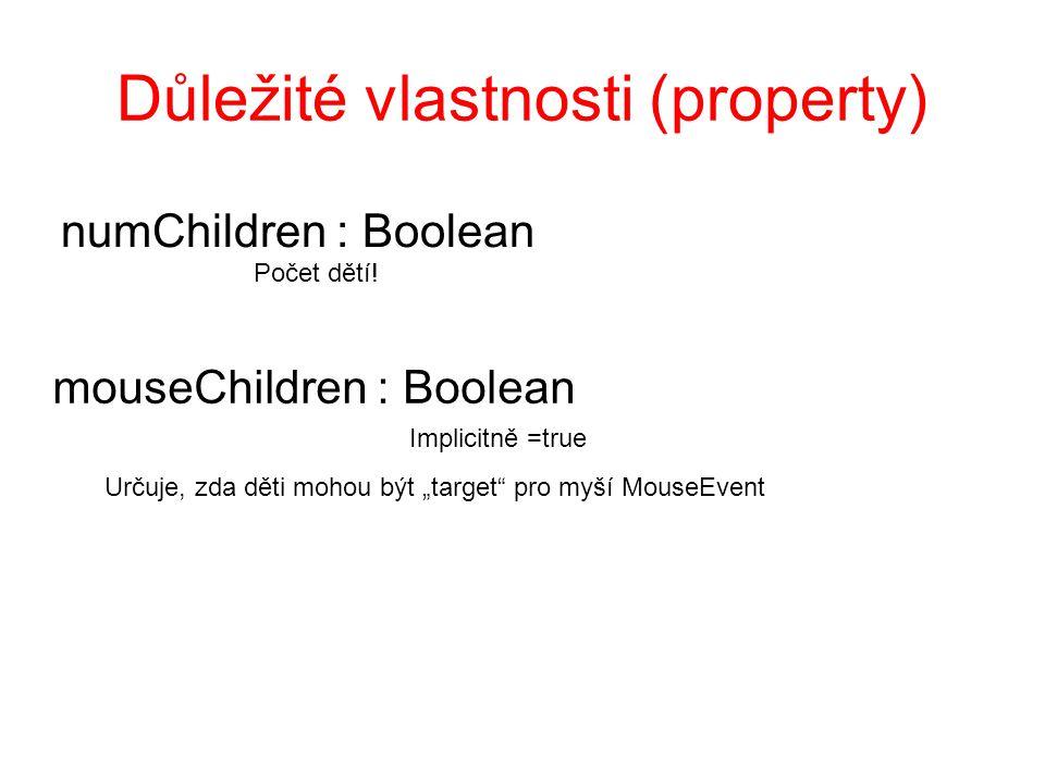 """Důležité vlastnosti (property) mouseChildren : Boolean Implicitně =true Určuje, zda děti mohou být """"target"""" pro myší MouseEvent numChildren : Boolean"""