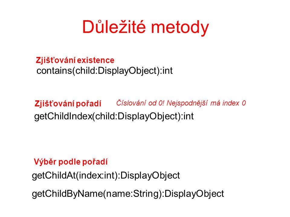 Důležité metody getChildAt(index:int):DisplayObject Číslování od 0! Nejspodnější má index 0 Výběr podle pořadí getChildByName(name:String):DisplayObje