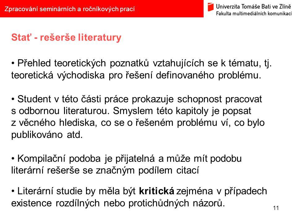 11 Zpracování seminárních a ročníkových prací Stať - rešerše literatury Přehled teoretických poznatků vztahujících se k tématu, tj.