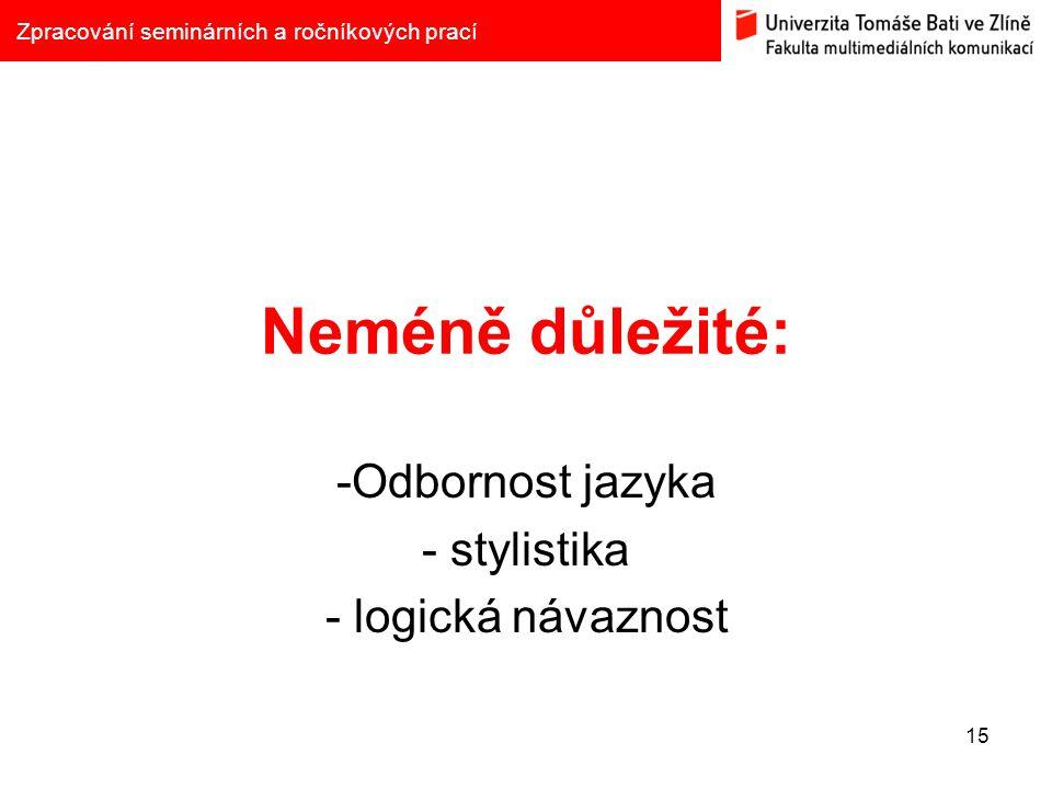 Neméně důležité: -Odbornost jazyka - stylistika - logická návaznost 15 Zpracování seminárních a ročníkových prací