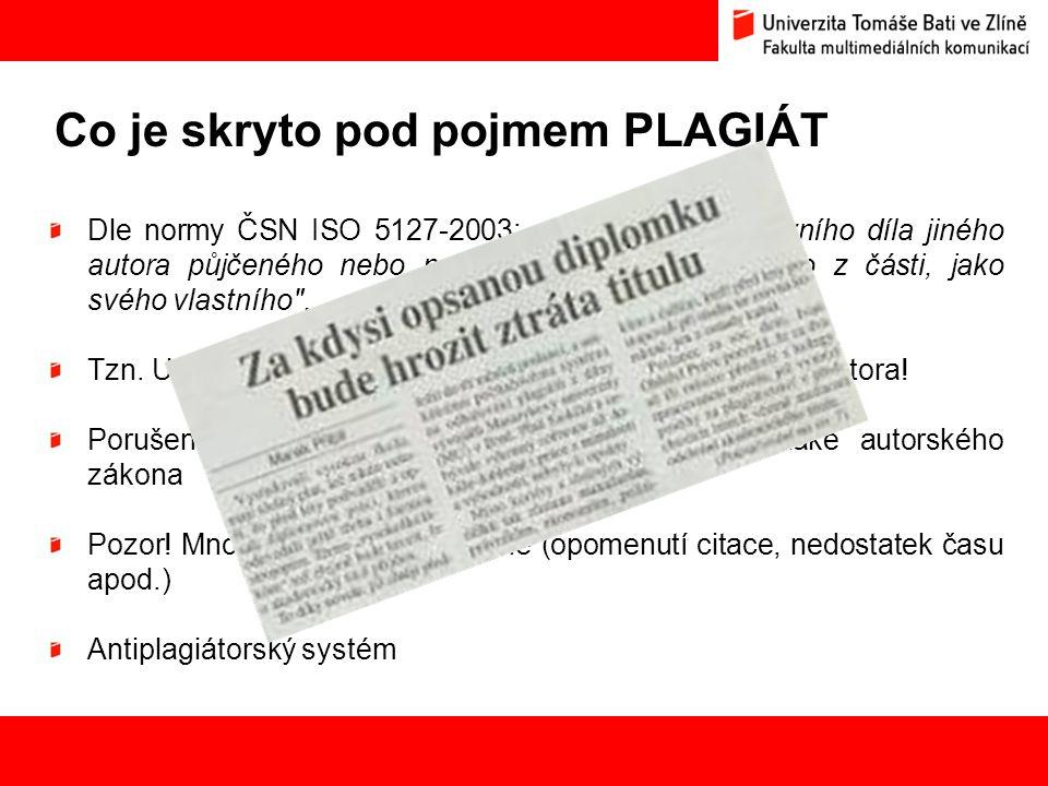"""18 Co je skryto pod pojmem PLAGIÁT Dle normy ČSN ISO 5127-2003: """"představení duševního díla jiného autora půjčeného nebo napodobeného v celku nebo z č"""