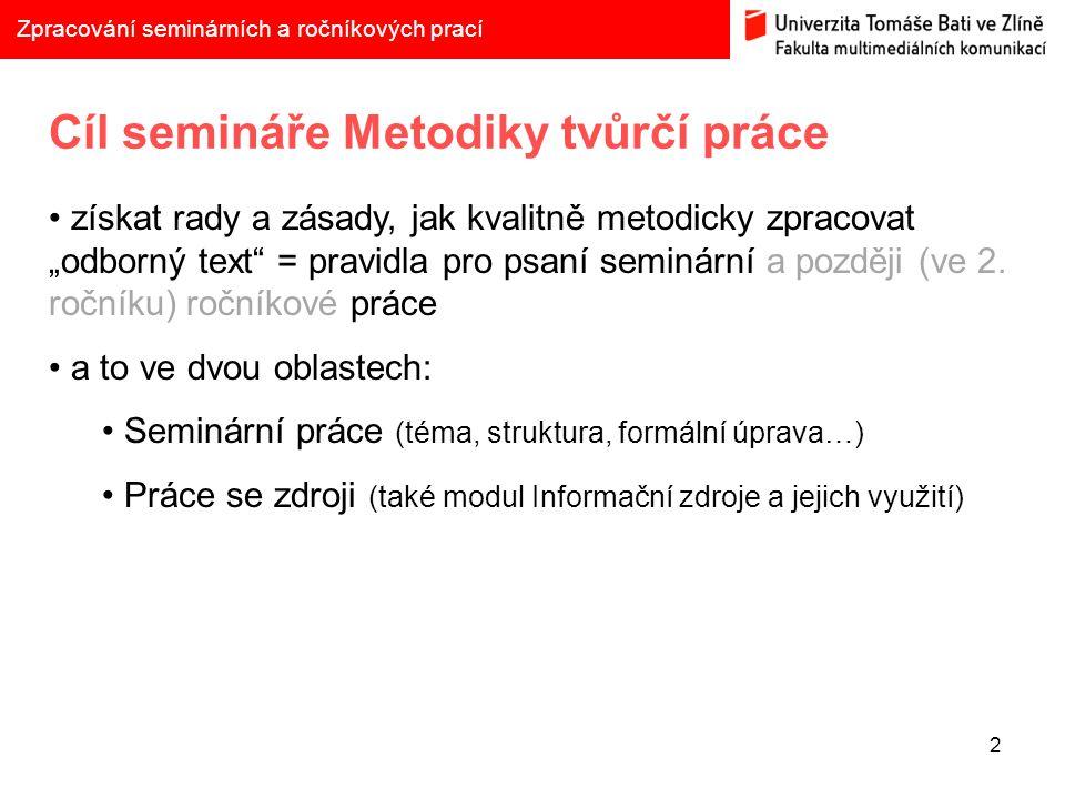 """2 Zpracování seminárních a ročníkových prací Cíl semináře Metodiky tvůrčí práce získat rady a zásady, jak kvalitně metodicky zpracovat """"odborný text"""""""