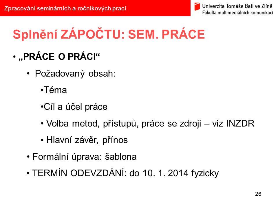 26 Zpracování seminárních a ročníkových prací Splnění ZÁPOČTU: SEM.