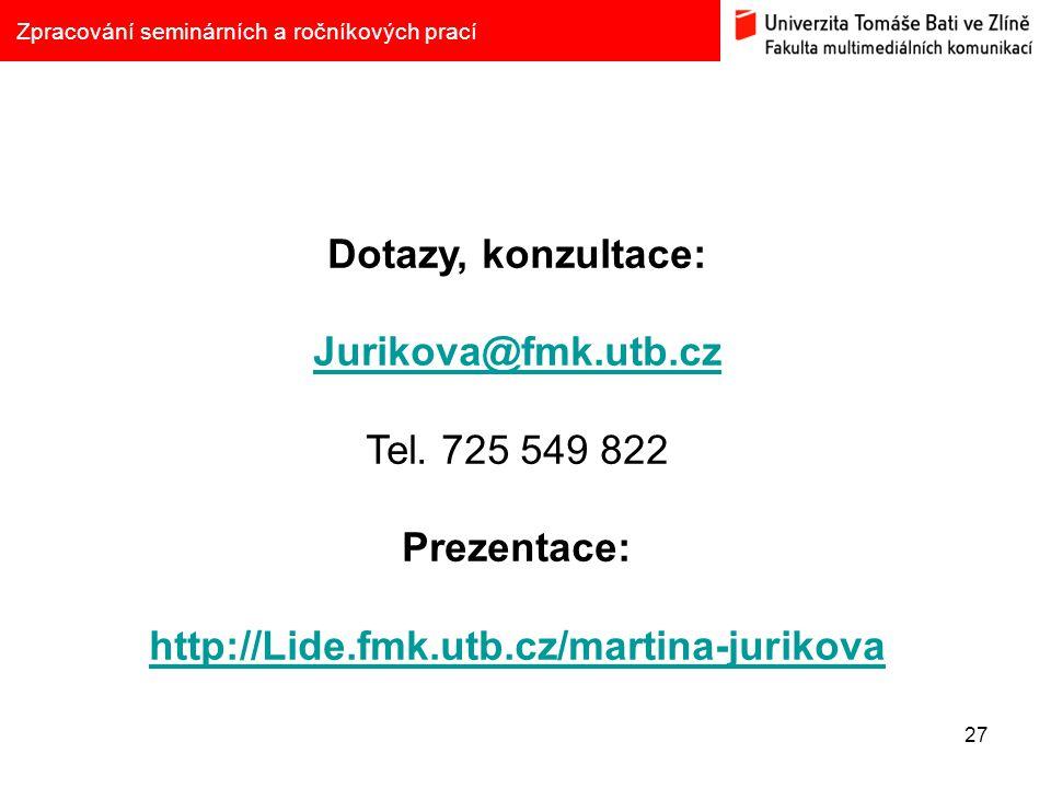 27 Zpracování seminárních a ročníkových prací Dotazy, konzultace: Jurikova@fmk.utb.cz Tel. 725 549 822 Prezentace: http://Lide.fmk.utb.cz/martina-juri