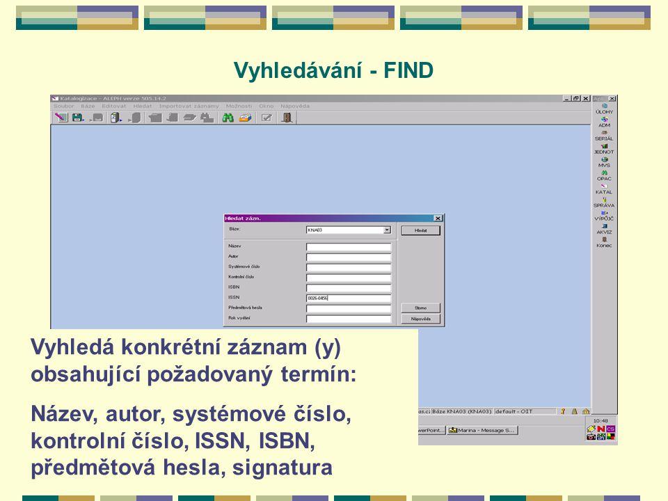 Vyhledávání - FIND Vyhledá konkrétní záznam (y) obsahující požadovaný termín: Název, autor, systémové číslo, kontrolní číslo, ISSN, ISBN, předmětová hesla, signatura