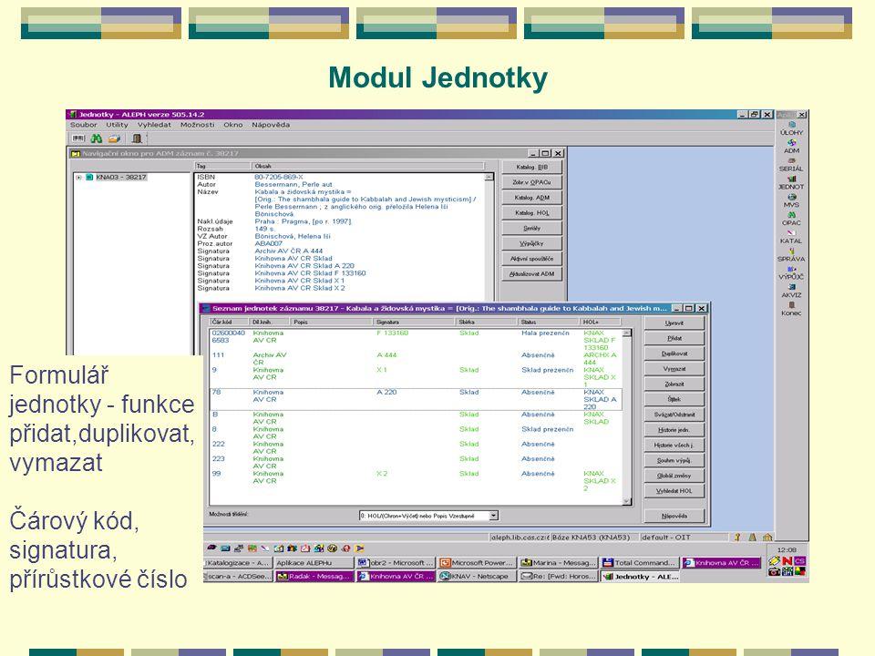 Modul Jednotky Formulář jednotky - funkce přidat,duplikovat, vymazat Čárový kód, signatura, přírůstkové číslo