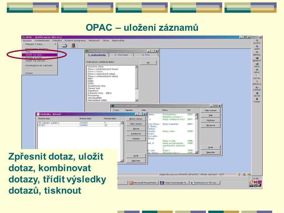 OPAC – uložení záznamů Zpřesnit dotaz, uložit dotaz, kombinovat dotazy, třídit výsledky dotazů, tisknout