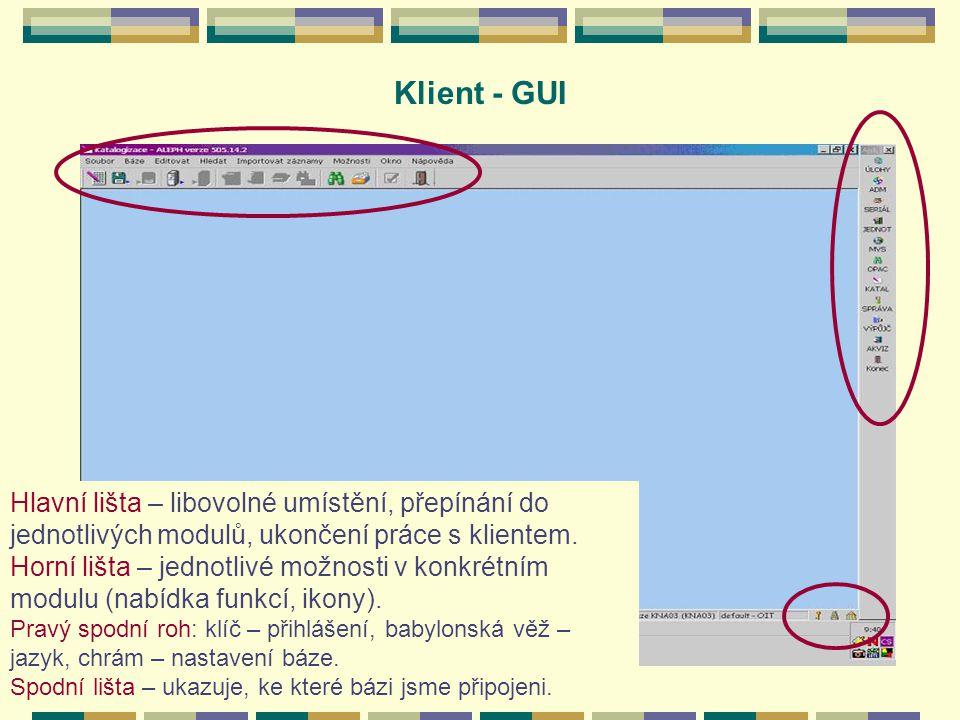 Klient - GUI Hlavní lišta – libovolné umístění, přepínání do jednotlivých modulů, ukončení práce s klientem.