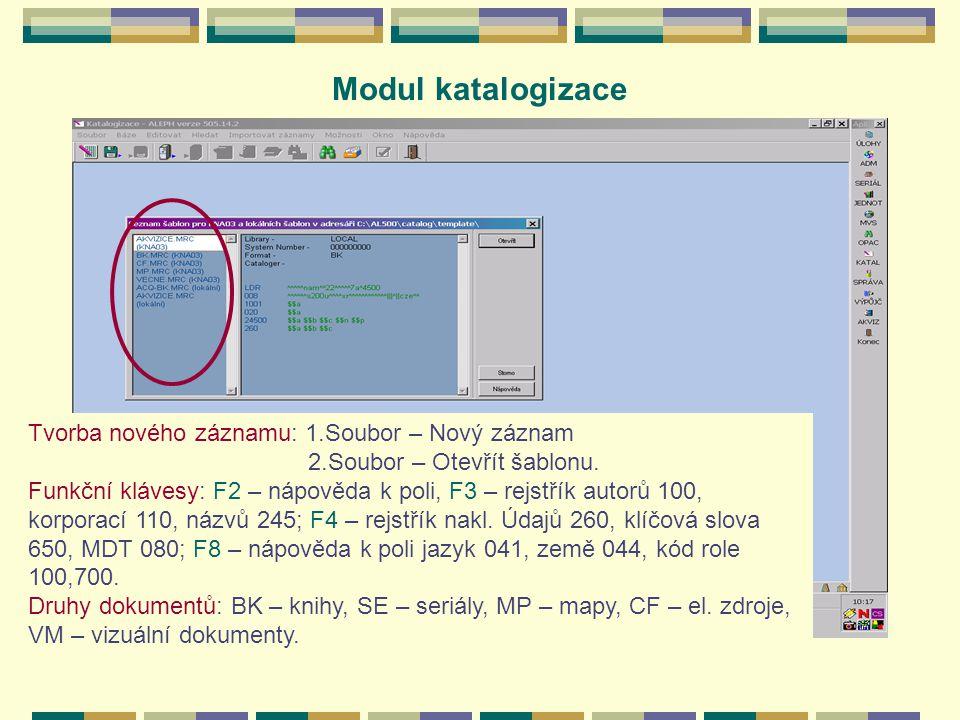 Modul katalogizace Tvorba nového záznamu: 1.Soubor – Nový záznam 2.Soubor – Otevřít šablonu.