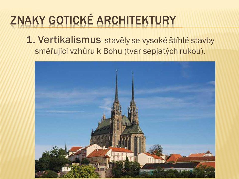 1. Vertikalismus - stavěly se vysoké štíhlé stavby směřující vzhůru k Bohu (tvar sepjatých rukou).