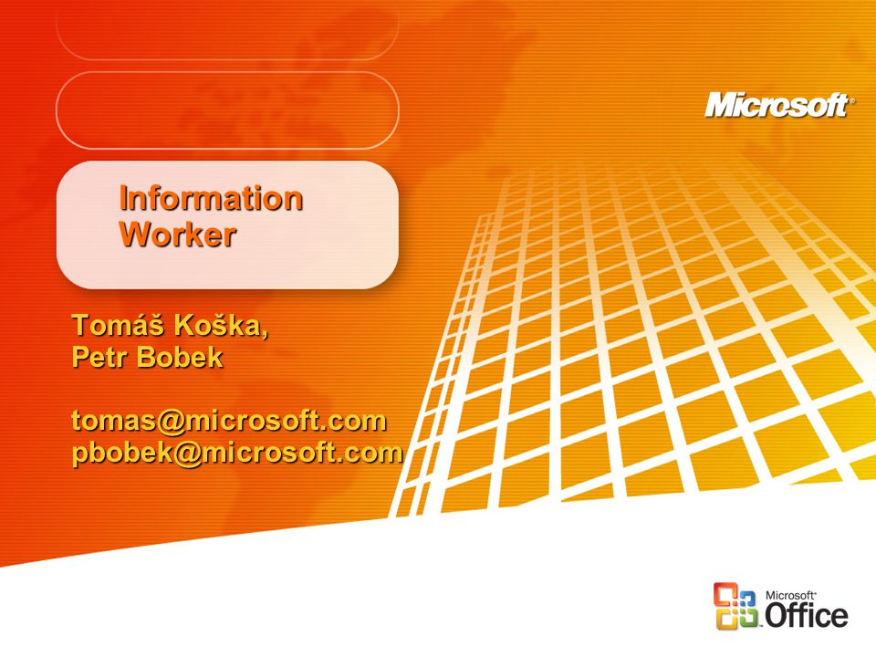 Information Worker Tomáš Koška, Petr Bobek tomas@microsoft.compbobek@microsoft.com