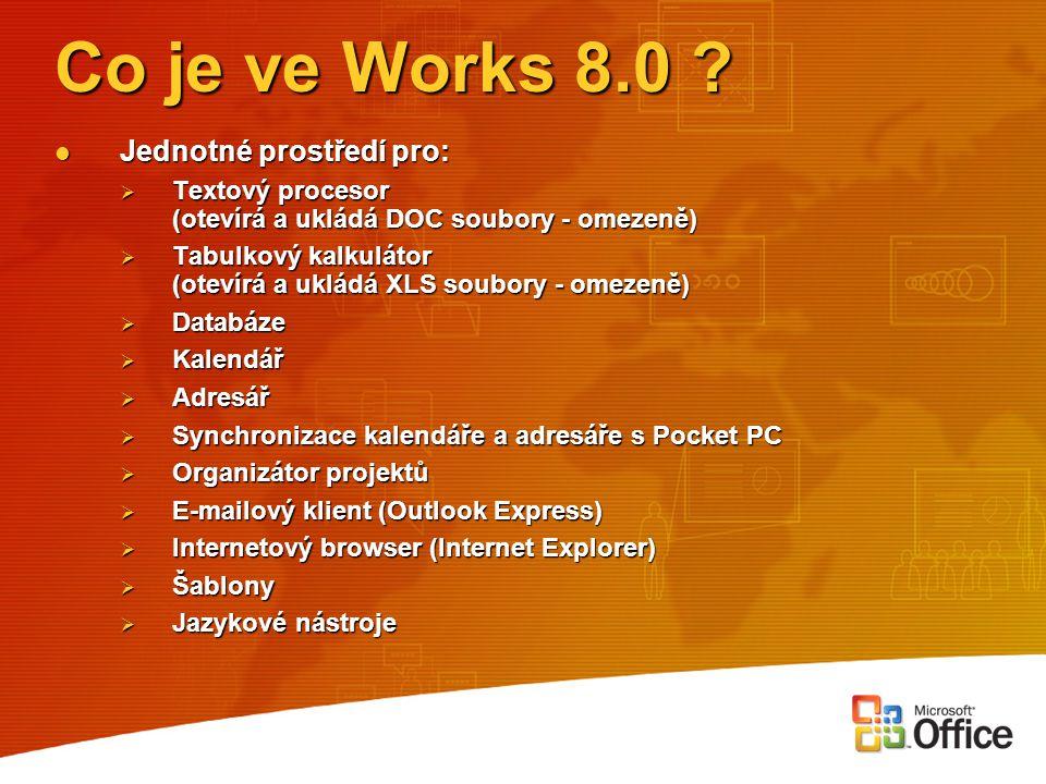 Co je ve Works 8.0 ? Jednotné prostředí pro: Jednotné prostředí pro:  Textový procesor (otevírá a ukládá DOC soubory - omezeně)  Tabulkový kalkuláto