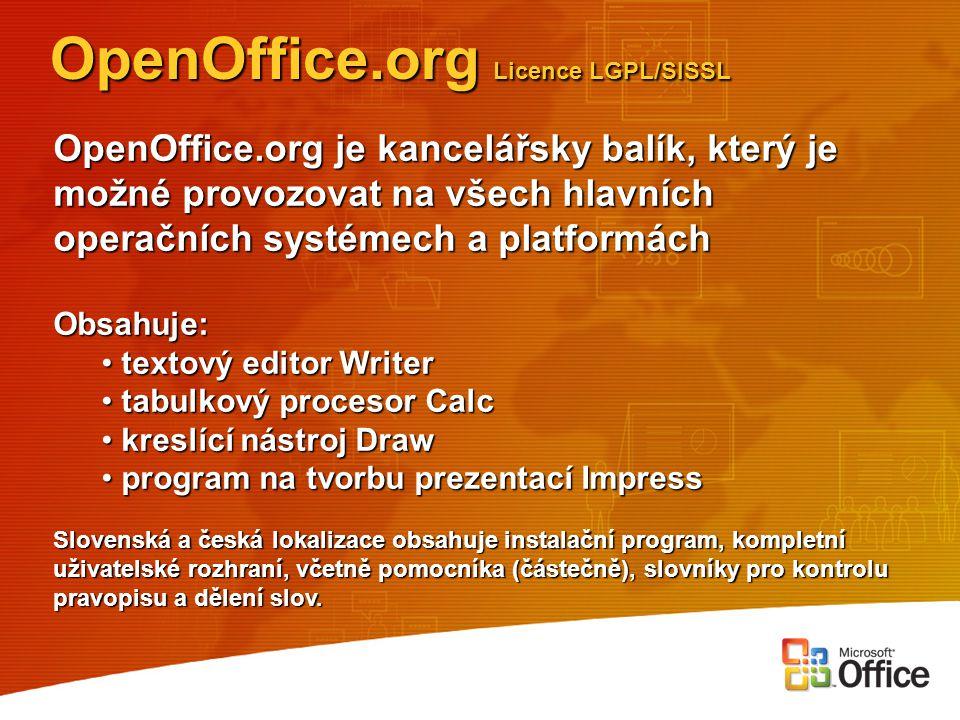 OpenOffice.org Licence LGPL/SISSL OpenOffice.org je kancelářsky balík, který je možné provozovat na všech hlavních operačních systémech a platformách