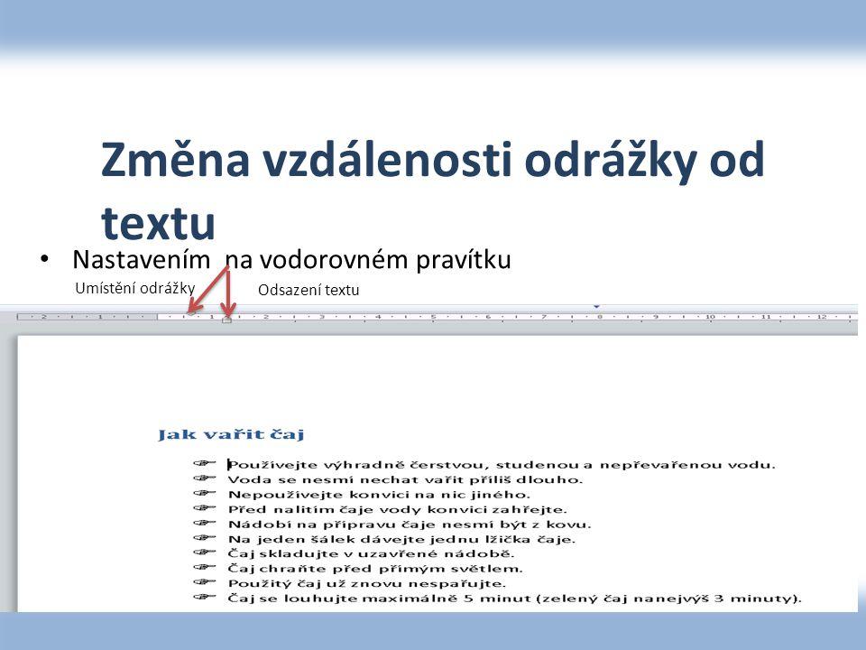 Změna vzdálenosti odrážky od textu Nastavením na vodorovném pravítku Odsazení textu Umístění odrážky