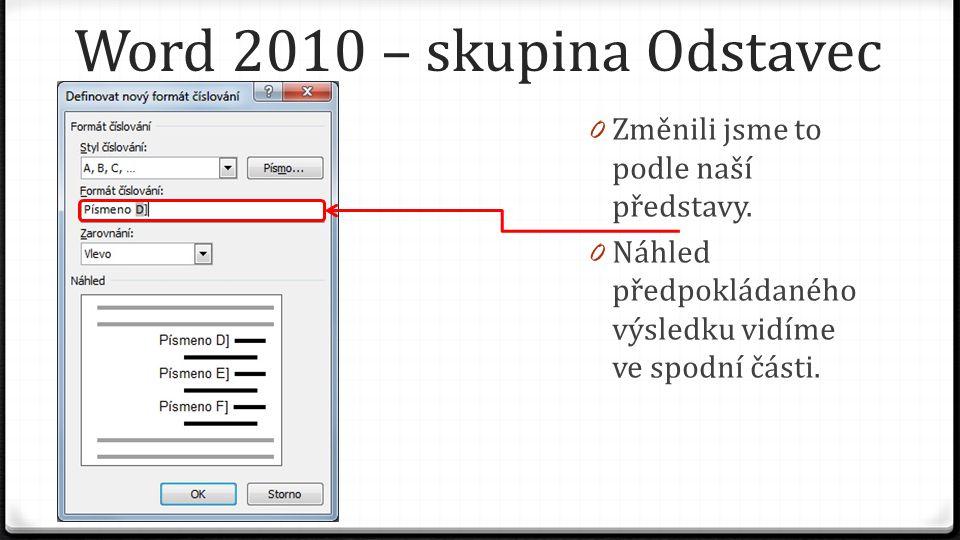 Word 2010 – skupina Odstavec 0 Změnili jsme to podle naší představy. 0 Náhled předpokládaného výsledku vidíme ve spodní části.
