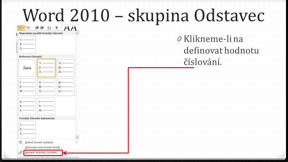 Word 2010 – skupina Odstavec 0 Klikneme-li na definovat hodnotu číslování.