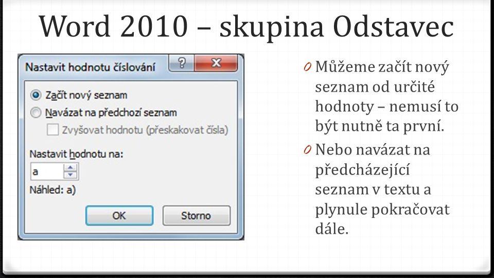 Word 2010 – skupina Odstavec 0 Můžeme začít nový seznam od určité hodnoty – nemusí to být nutně ta první. 0 Nebo navázat na předcházející seznam v tex