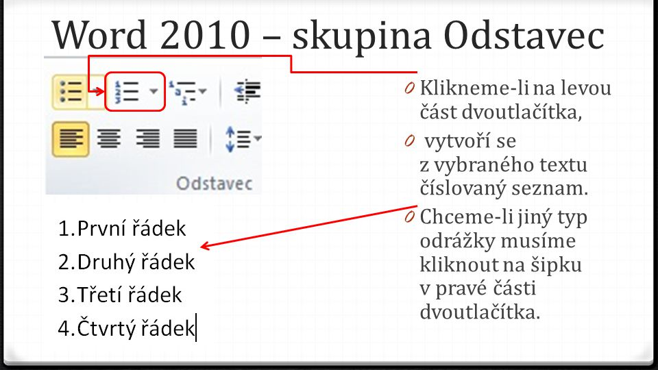 Word 2010 – skupina Odstavec 0 Klikneme-li na levou část dvoutlačítka, 0 vytvoří se z vybraného textu číslovaný seznam. 0 Chceme-li jiný typ odrážky m
