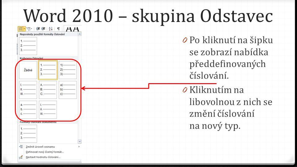 Word 2010 – skupina Odstavec 0 Po kliknutí na šipku se zobrazí nabídka předdefinovaných číslování. 0 Kliknutím na libovolnou z nich se změní číslování