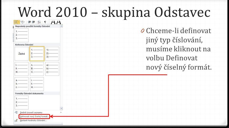 Word 2010 – skupina Odstavec 0 Můžeme změnit styl číslování a vybrat si jeden z předdefinovaných.